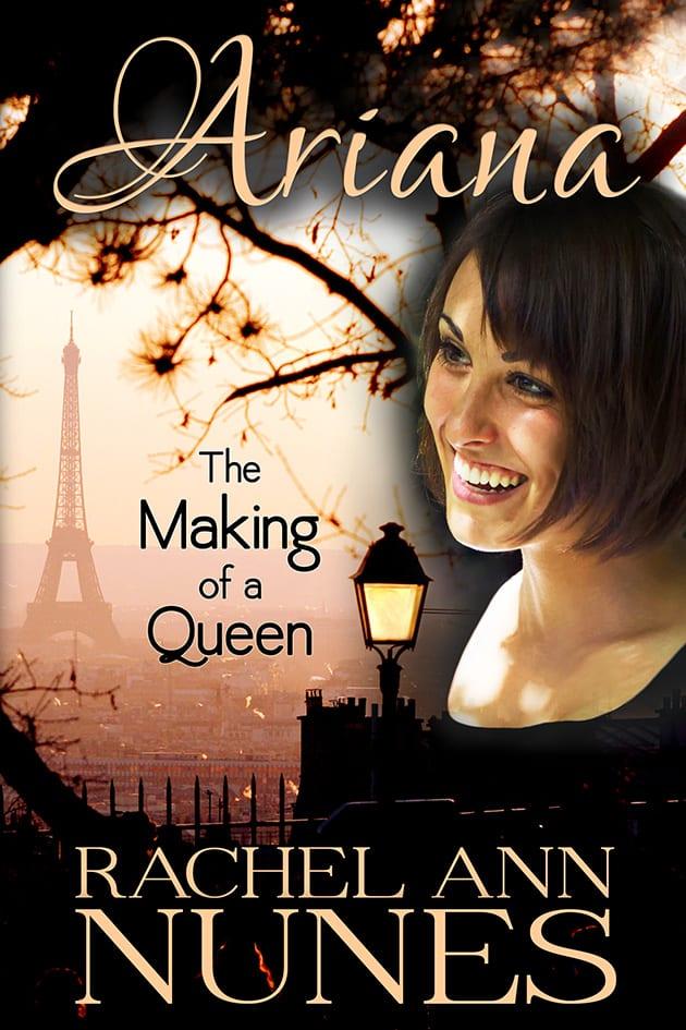 Ariana The Making of a Queen by Rachel Ann Nunes