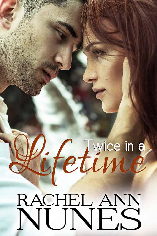 Twice in a Lifetime by Rachel Ann Nunes
